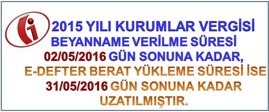 KURUMLAR VERG�S� BEYANNAMES� VER�LMES� S�RES� 2 MAYIS 2016 TAR�H�NE UZATILMI�TIR. (22.04.2016)
