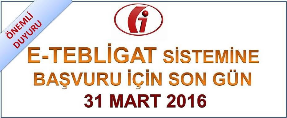 E-TEBL�GAT S�STEM�NE BA�VURU ���N SON G�N 31 MART 2016