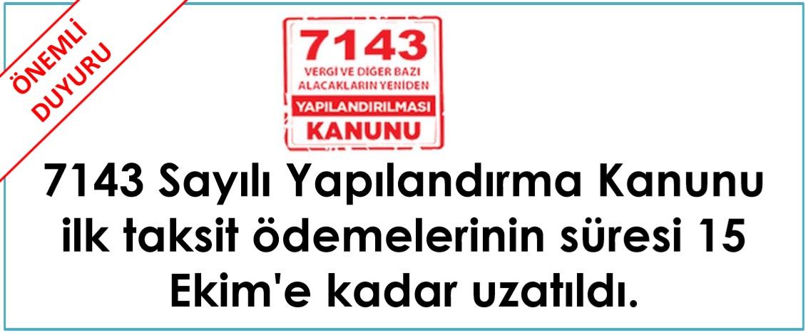 7143 İlk taksit ödeme süresi uaztma