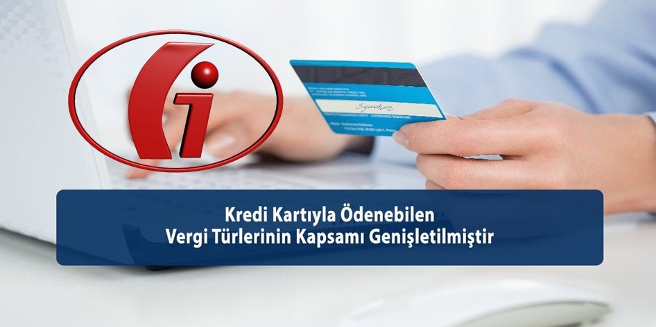 Kredi Kartıyla Ödenebilen Vergi Türlerinin Kapsamı Genişletilmiştir