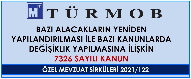 7326 Sayılı Kanun -  TÜRMOB Mevzuat Sirküleri 2021/122